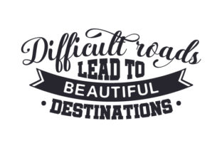 Difficult Roads Lead to Beautiful Destinations Craft Design By Creative Fabrica Crafts