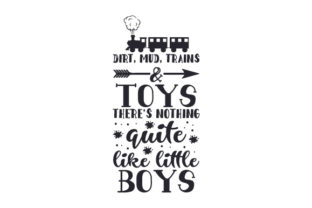 Dirt, Mud, Trains & Toys, There's Nothing Quite Like Little Boys Kids Craft Cut File By Creative Fabrica Crafts
