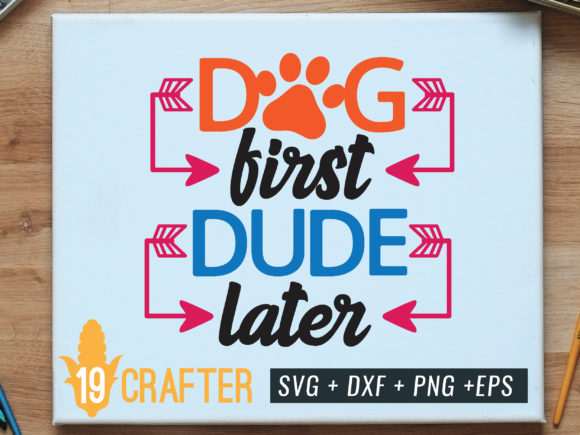 Print on Demand: Dog First Dude Later Graphic Crafts By great19