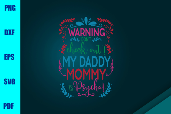 Don't Check out My Daddy Mommy Psycho Graphic Print Templates By BUMBLEBEESHOP