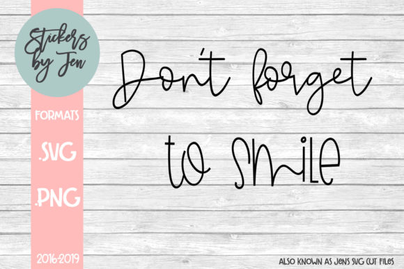 Download Free Don T Forget To Smile Svg Graphic By Stickers By Jennifer for Cricut Explore, Silhouette and other cutting machines.