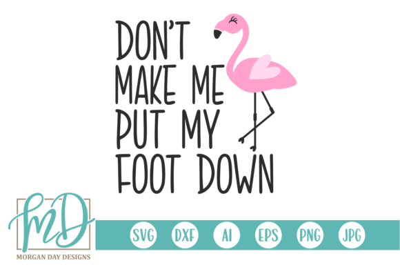 Download Free Don T Make Me Put My Foot Down Svg Graphic By Morgan Day Designs for Cricut Explore, Silhouette and other cutting machines.