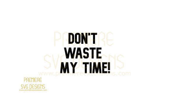 Print on Demand: Dont Waste My Time SVG Graphic Crafts By premiereextensions