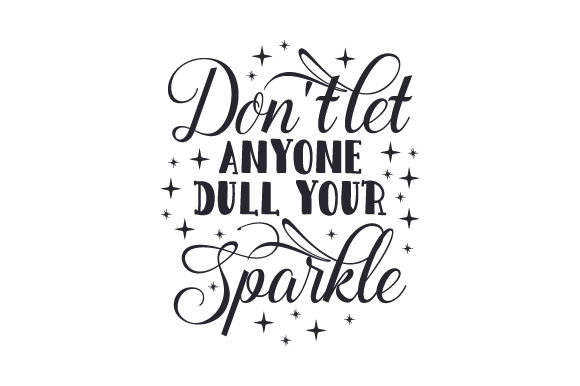 Don't Let Anyone Dull Your Sparkle Motivational Craft Cut File By Creative Fabrica Crafts