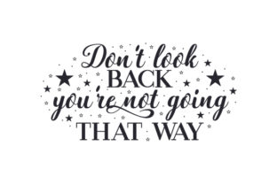 Don't Look Back, You're Not Going That Way Quotes Craft Cut File By Creative Fabrica Crafts
