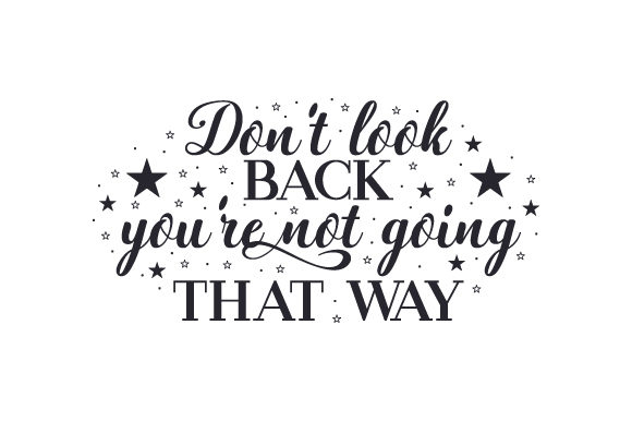 Don't Look Back, You're Not Going That Way Quotes Craft Cut File By Creative Fabrica Crafts - Image 1