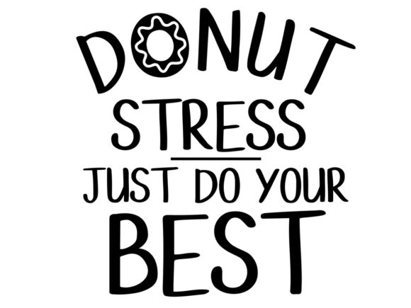 Download Free Donut Stress Just Do Your Best Graphic By Thesmallhouseshop Creative Fabrica for Cricut Explore, Silhouette and other cutting machines.