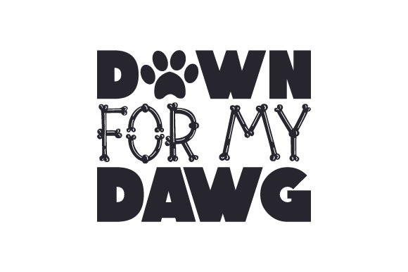 Down for My Dawg Dogs Craft Cut File By Creative Fabrica Crafts