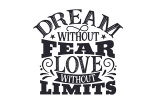 Dream Without Fear, Love Without Limits Craft Design By Creative Fabrica Crafts