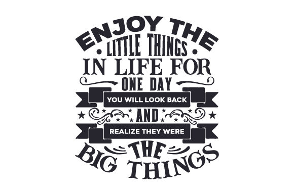 Enjoy the Little Things in Life for One Day, You Will Look Back and Realize They Were the Big Things Motivational Craft Cut File By Creative Fabrica Crafts