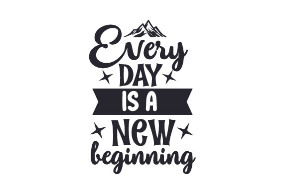 Download Free Every Day Is A New Beginning Svg Cut File By Creative Fabrica Crafts Creative Fabrica SVG Cut Files