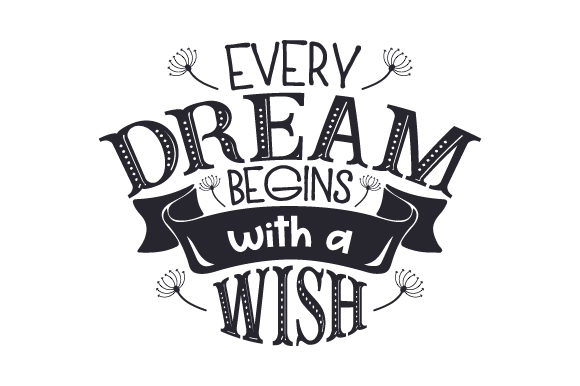 Every Dream Begins with a Wish Quotes Craft Cut File By Creative Fabrica Crafts - Image 1