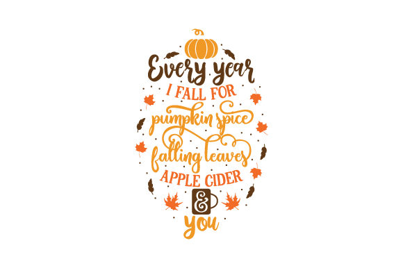 Download Free Every Year I Fall For Pumpkin Spice Falling Leaves Apple Cider for Cricut Explore, Silhouette and other cutting machines.