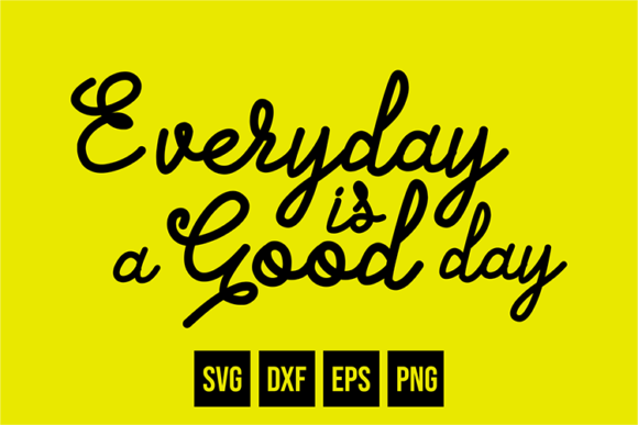 Print on Demand: Everyday is a Good Day Graphic Crafts By fadhil figuree
