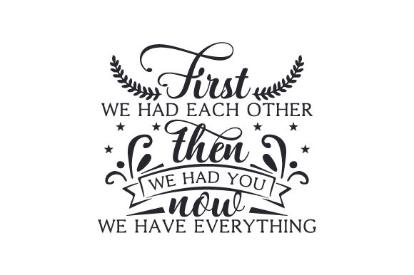 First We Had Each Other, then We Had You, Now We Have Everything Family Craft Cut File By Creative Fabrica Crafts - Image 1