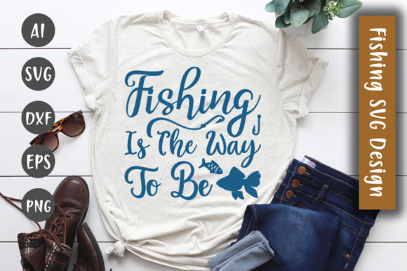 Print on Demand: Fishing is the Way to Be SVG Design Gráfico Crafts Por CreativeArt