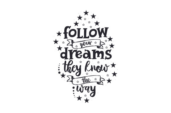 Download Free Follow Your Dreams They Know The Way Svg Cut File By Creative for Cricut Explore, Silhouette and other cutting machines.