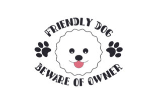 Friendly Dog Beware of Owner Craft Design By Creative Fabrica Crafts