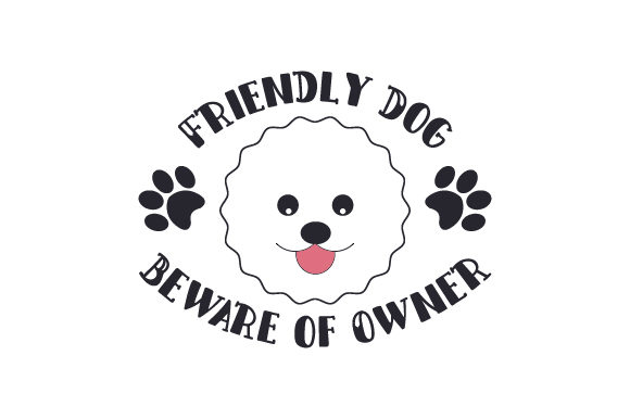 Friendly Dog Beware of Owner Dogs Craft Cut File By Creative Fabrica Crafts