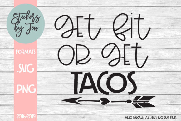 Download Free Get Fit For Tacos Svg Graphic By Stickers By Jennifer Creative for Cricut Explore, Silhouette and other cutting machines.