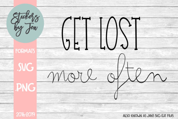 Download Free Get Lost More Often Svg Graphic By Stickers By Jennifer for Cricut Explore, Silhouette and other cutting machines.