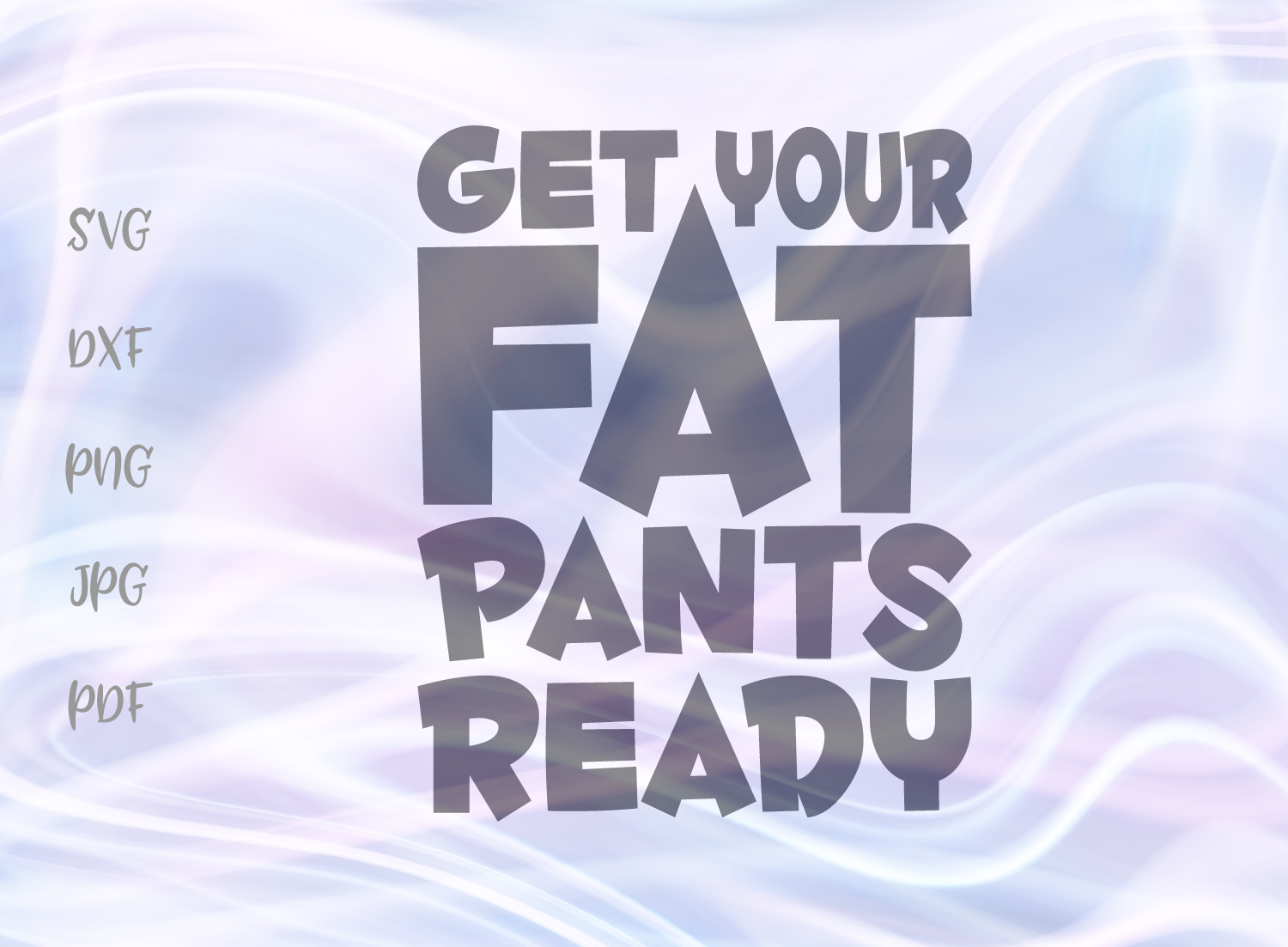 Download Free Get Your Fat Pants Ready Svg Graphic By Digitals By Hanna for Cricut Explore, Silhouette and other cutting machines.