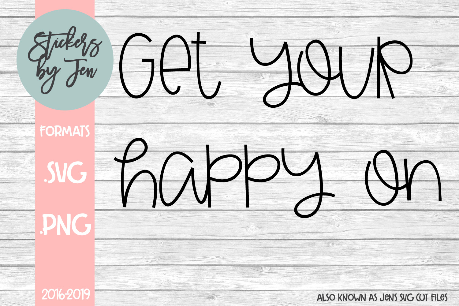 Download Free Get Your Happy On Svg Graphic By Stickers By Jennifer Creative for Cricut Explore, Silhouette and other cutting machines.