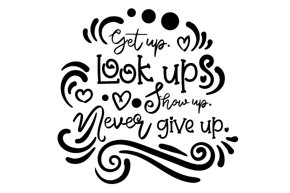 Download Free Get Up Look Up Show Up Never Give Up Svg Cut File By Creative for Cricut Explore, Silhouette and other cutting machines.