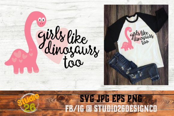 Girls Like Dinosaurs Too Graphic Crafts By Studio 26 Design Co