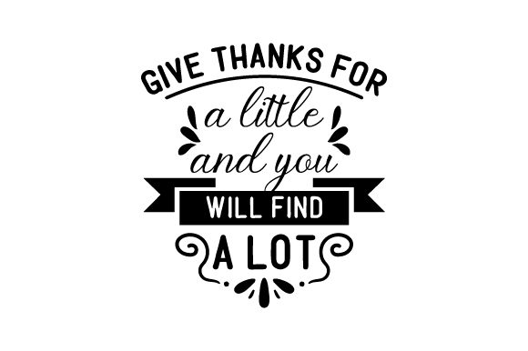 Give Thanks For A Little And You Will Find A Lot Svg Cut File By