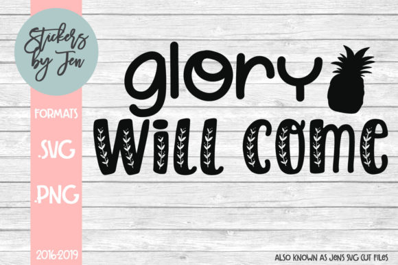 Glory Will Come Svg Graphic By Jens Svg Cut Files Creative Fabrica