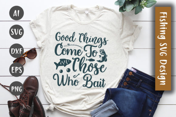 Print on Demand: Good Things Come to Those Who Bait  SVG Graphic Crafts By CreativeArt