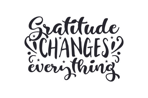 Gratitude Changes Everything Svg Cut File By Creative Fabrica