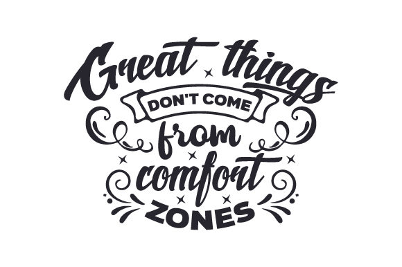 Great Things Don T Come From Comfort Zones Svg Cut File By Creative Fabrica Crafts Creative Fabrica