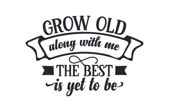 Grow Old Along with Me, the Best is Yet to Be Family Craft Cut File By Creative Fabrica Crafts - Image 1