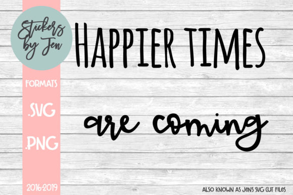 Download Free Happier Times Are Coming Svg Graphic By Stickers By Jennifer for Cricut Explore, Silhouette and other cutting machines.