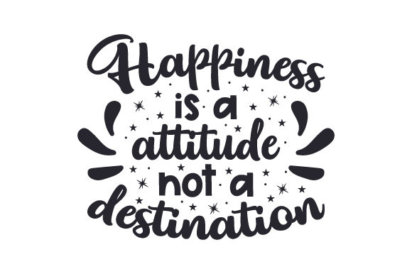 Download Free Happiness Is A Attitude Not A Destination Archivos De Corte Svg for Cricut Explore, Silhouette and other cutting machines.