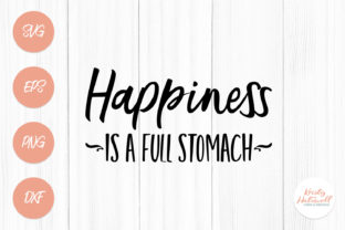 Happiness is a Full Stomach Graphic By Kristy Hatswell