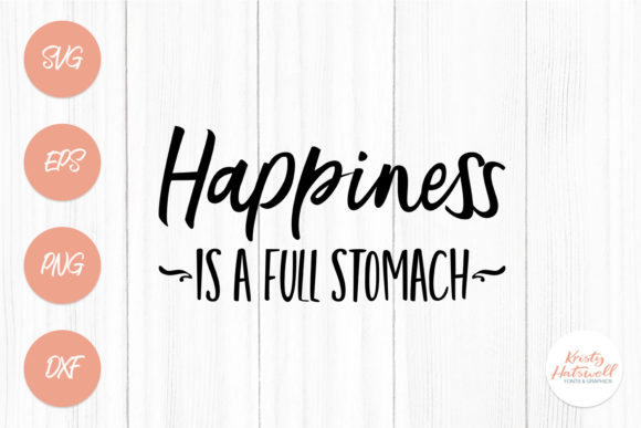 Download Free Happiness Is A Full Stomach Graphic By Kristy Hatswell for Cricut Explore, Silhouette and other cutting machines.