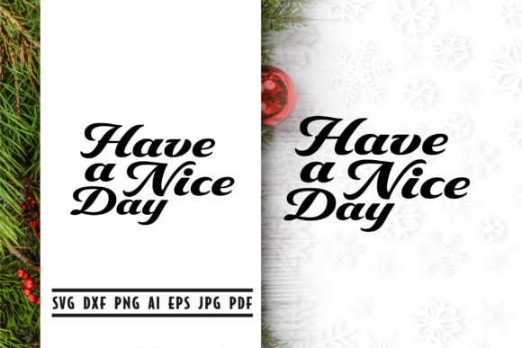 Download Free Have A Nice Day Graphic By Vectorbundles Creative Fabrica for Cricut Explore, Silhouette and other cutting machines.