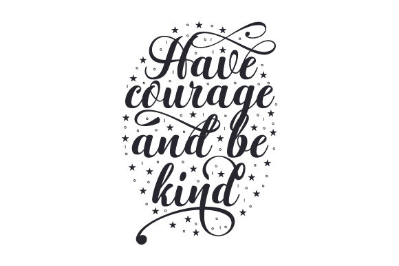 Download Free Have Courage And Be Kind Svg Cut File By Creative Fabrica Crafts SVG Cut Files