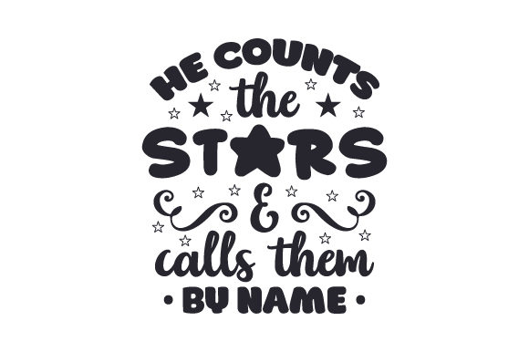 Download Free He Counts The Stars Calls Them By Name Svg Cut File By for Cricut Explore, Silhouette and other cutting machines.