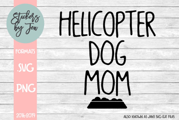 Download Free Helicopter Dog Mom Svg Graphic By Stickers By Jennifer for Cricut Explore, Silhouette and other cutting machines.