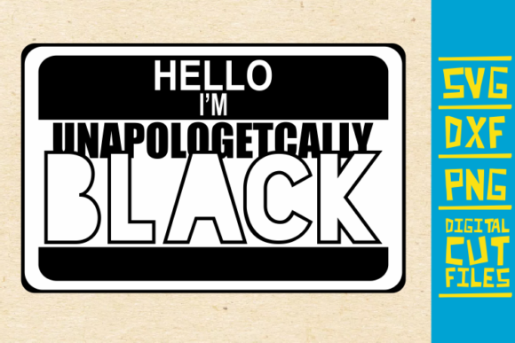 Hello I'm Unapologetcally Black Graphic Illustrations By svgyeahyouknowme