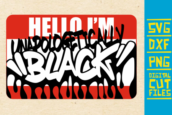 Download Free Hello I M Unapologetcally Black Svg Drip Graphic By for Cricut Explore, Silhouette and other cutting machines.