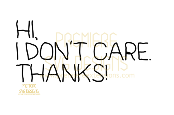 Print on Demand: Hi! I Don't Care Thanks SVG Graphic Crafts By premiereextensions