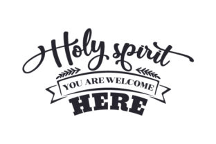 Holy Spirit You Are Welcome Here Craft Design By Creative Fabrica Crafts
