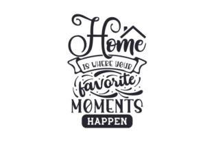 Home is Where Your Favorite Moments Happen Craft Design By Creative Fabrica Crafts