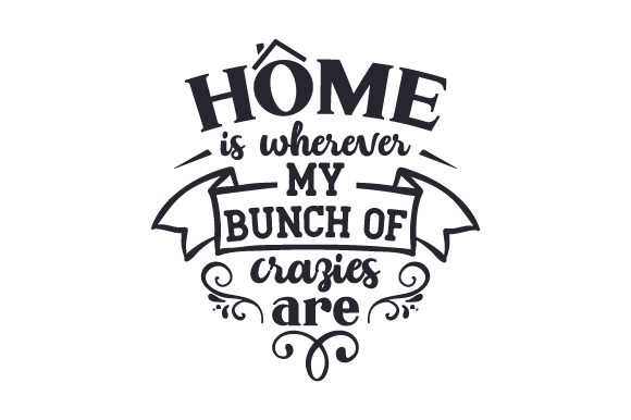 Home is Wherever My Bunch of Crazies Are Home Craft Cut File By Creative Fabrica Crafts - Image 1
