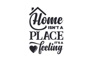 Home Isn't a Place, It's a Feeling Craft Design By Creative Fabrica Crafts
